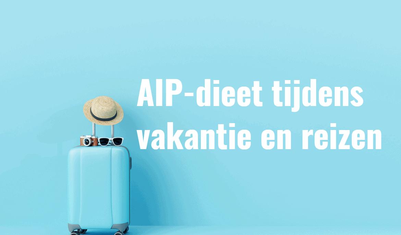 Hoe houd je het AIP-dieet vol tijdens vakantie en reizen (10 tips).